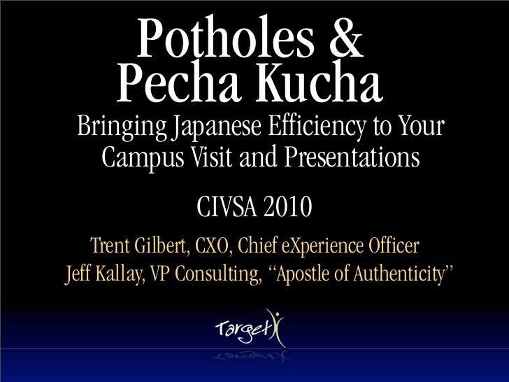 Potholes &       Pecha Kucha  Bringing Japanese Efficiency to Your    Campus Visit and Presentations                      ...