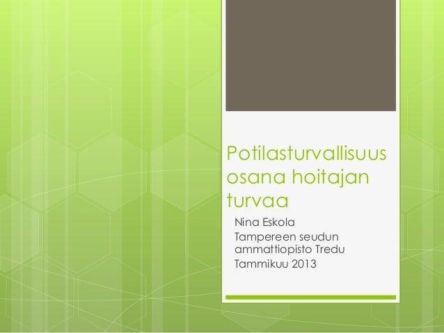 Potilasturvallisuusosana hoitajanturvaaNina EskolaTampereen seudunammattiopisto TreduTammikuu 2013
