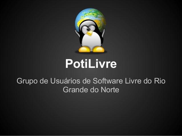 PotiLivreGrupo de Usuários de Software Livre do RioGrande do Norte