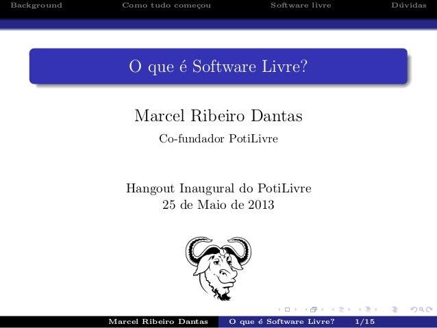 Background Como tudo come¸cou Software livre D´uvidasO que ´e Software Livre?Marcel Ribeiro DantasCo-fundador PotiLivreHan...