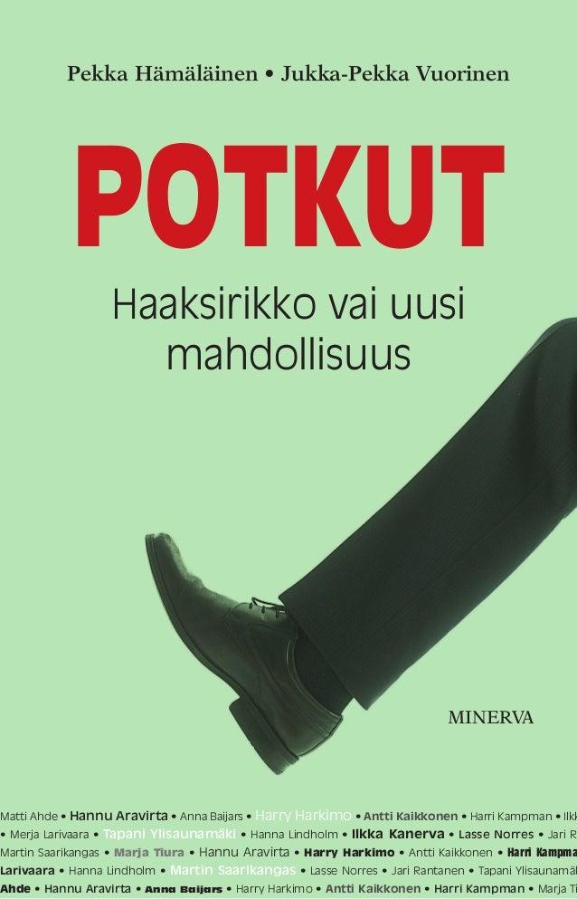 MINERVA Pekka Hämäläinen • Jukka-Pekka Vuorinen Haaksirikko vai uusi mahdollisuus POTKUT Matti Ahde • Hannu Aravirta • Ann...
