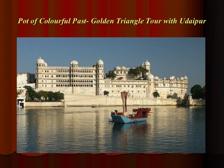 Pot of colourful past  golden triangle tour with udaipur