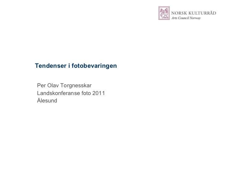 Tendenser i fotobevaringen <ul><li>Per Olav Torgnesskar </li></ul><ul><li>Landskonferanse foto 2011 </li></ul><ul><li>Åles...