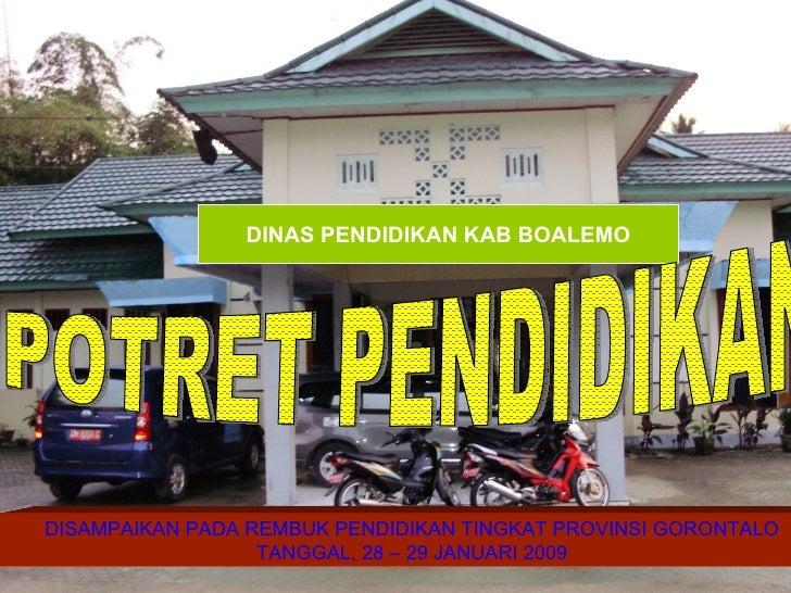 DINAS PENDIDIKAN KAB BOALEMO POTRET PENDIDIKAN  DISAMPAIKAN PADA REMBUK PENDIDIKAN TINGKAT PROVINSI GORONTALO TANGGAL, 28 ...