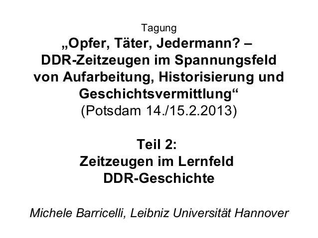 """Tagung    """"Opfer, Täter, Jedermann? – DDR-Zeitzeugen im Spannungsfeldvon Aufarbeitung, Historisierung und      Geschichtsv..."""