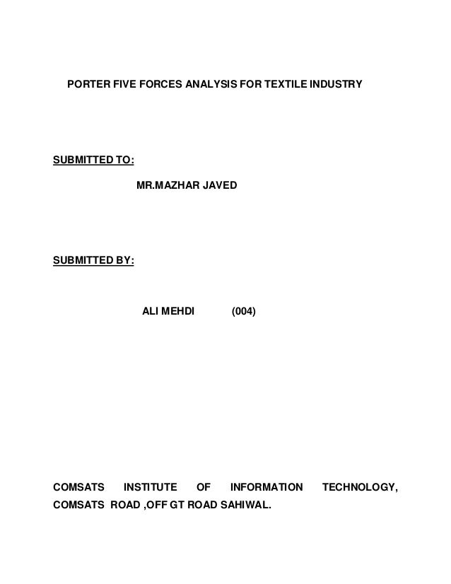 PORTER FIVE FORCES ANALYSIS FOR TEXTILE INDUSTRYSUBMITTED TO:                MR.MAZHAR JAVEDSUBMITTED BY:                A...