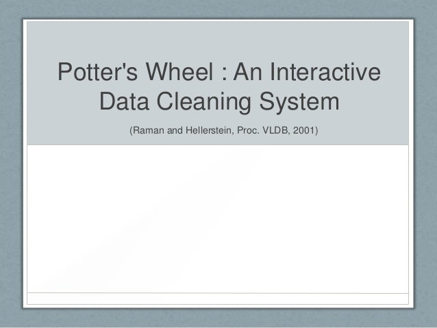 Potter's Wheel : An Interactive Data Cleaning System (Raman and Hellerstein, Proc. VLDB, 2001)