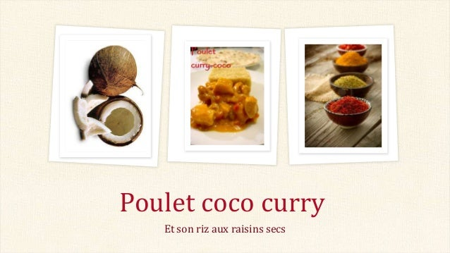 Poulet coco curry Et son riz aux raisins secs