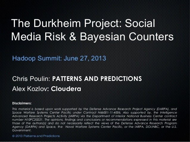 The Durkheim Project: Social Media Risk & Bayesian Counters Hadoop Summit: June 27, 2013 Chris Poulin: PATTERNS AND PREDIC...