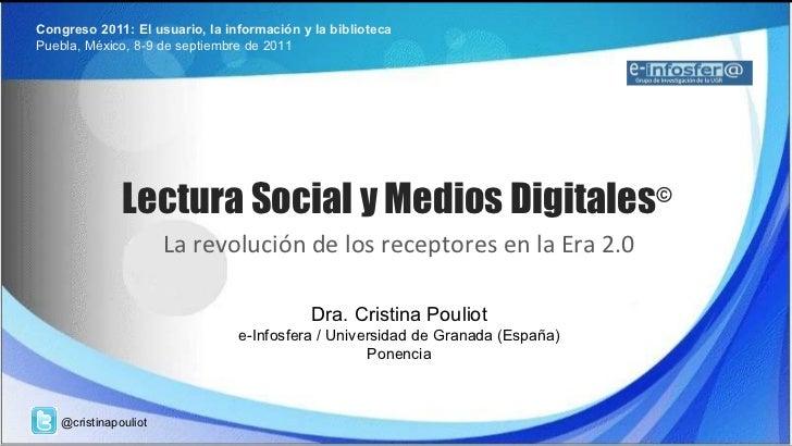 Lectura Social y Medios Digitales © La revolución de los receptores en la Era 2.0 Congreso 2011: El usuario, la informació...