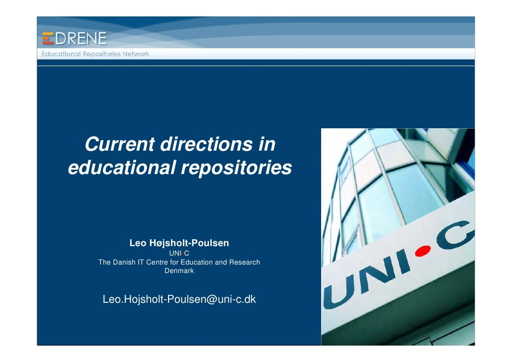 Current directions in educational repositories              Leo Højsholt-Poulsen                        UNI•C    The Danis...