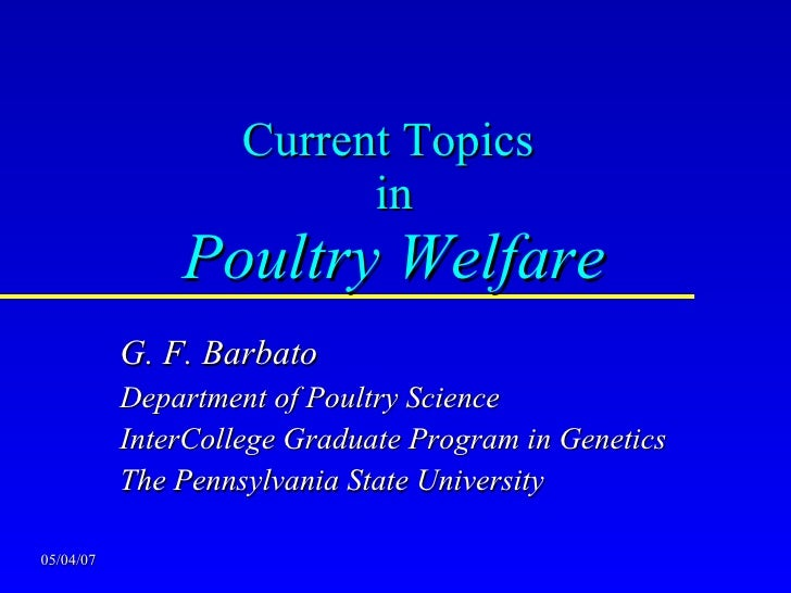 05/04/07 Current Topics  in Poultry Welfare G. F. Barbato Department of Poultry Science InterCollege Graduate Program in G...