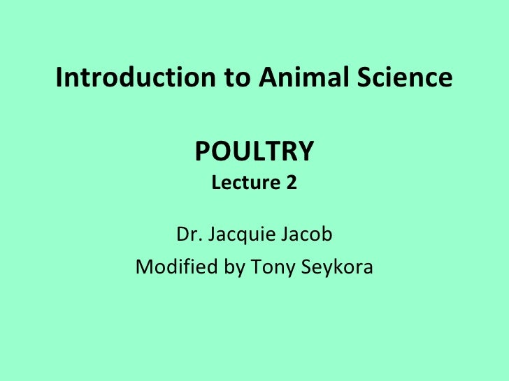 Introduction to Animal Science           POULTRY             Lecture 2         Dr. Jacquie Jacob      Modified by Tony Sey...