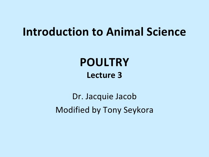 Introduction to Animal Science           POULTRY             Lecture 3         Dr. Jacquie Jacob      Modified by Tony Sey...