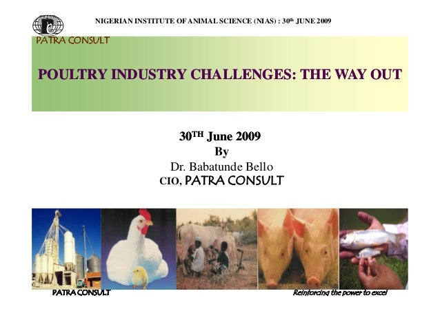 NIGERIAN INSTITUTE OF ANIMAL SCIENCE (NIAS) : 30th JUNE 2009PATRA CONSULTPOULTRY INDUSTRY CHALLENGES: THE WAY OUT         ...