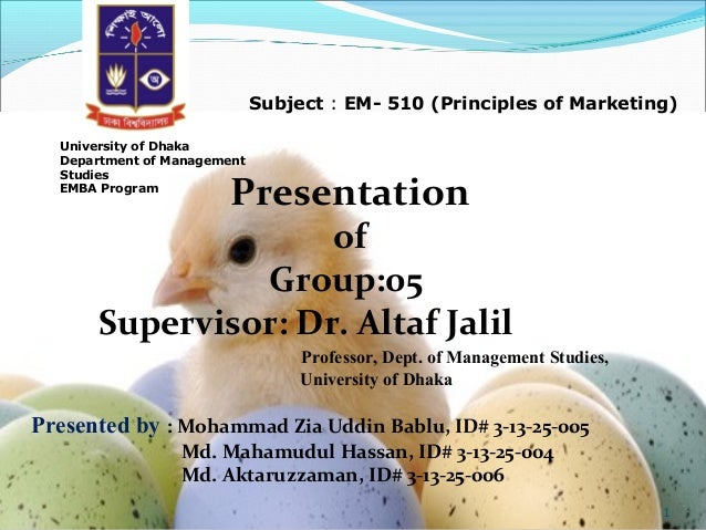 Subject : EM- 510 (Principles of Marketing) University of Dhaka Department of Management Studies EMBA Program  Presentatio...