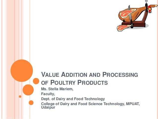 VALUE ADDITION AND PROCESSINGOF POULTRY PRODUCTSMs. Stella Mariem,Faculty,Dept. of Dairy and Food TechnologyCollege of Dai...