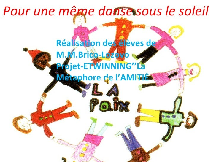 Pour une meme danse sous le soleil Pour une même danse sous le soleil Réalisation des élèves de M.M.Brico-Lozovo Projet-ET...