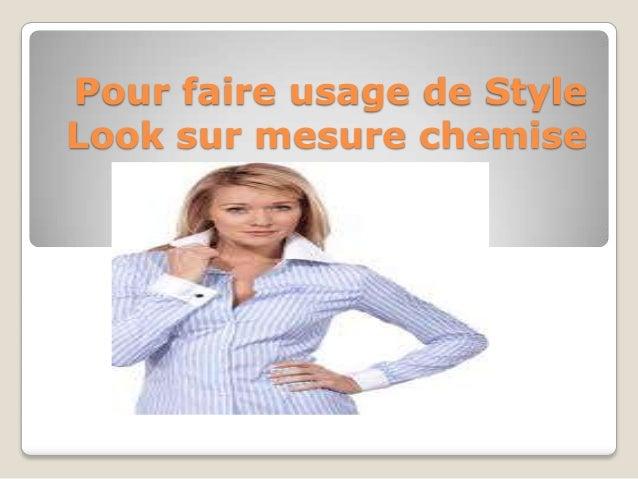 Pour faire usage de Style Look sur mesure chemise
