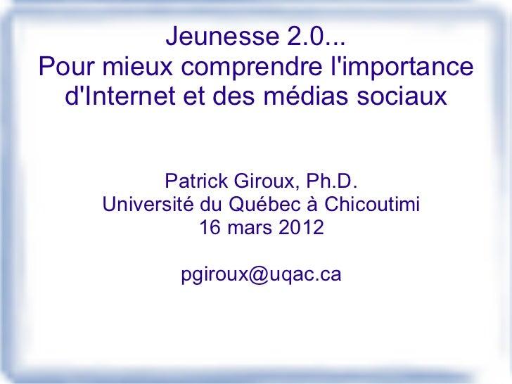 Jeunesse 2.0...Pour mieux comprendre limportance  dInternet et des médias sociaux          Patrick Giroux, Ph.D.    Univer...
