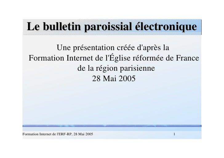Le bulletin paroissial électronique Une présentation créée d'après la  Formation Internet de l'Église réformée de France d...