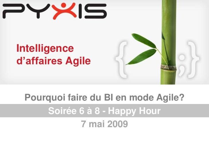 Intelligence     d'affaires Agile             Pourquoi faire du BI en mode Agile?               Soirée 6 à 8 - Happy Hour ...