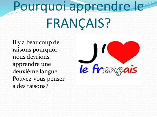 Pourquoi apprendre le  FRANÇAIS?  Il y a beaucoup de  raisons pourquoi  nous devrions  apprendre une  deuxième langue.  Po...
