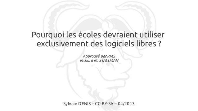 Pourquoi les écoles devraient utiliserexclusivement des logiciels libres?Approuvé par RMSRichard M. STALLMANSylvain DENIS...