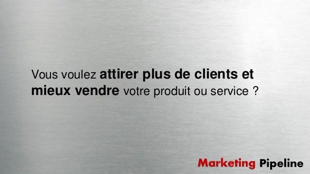 Vous voulez attirer plus de clients et mieux vendre votre produit ou service ?