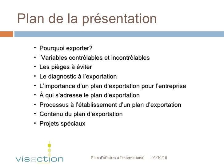Plan de la présentation 03/30/10 Plan d'affaires à l'international  <ul><li>Pourquoi exporter?  </li></ul><ul><li>Variable...