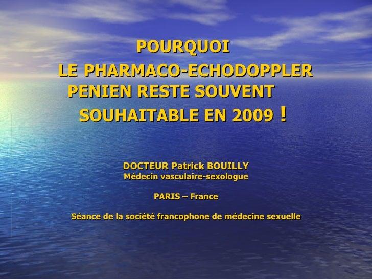 POURQUOI  LE   PHARMACO-ECHODOPPLER PENIEN RESTE SOUVENT  SOUHAITABLE EN 2009  ! DOCTEUR Patrick BOUILLY Médecin vasculair...