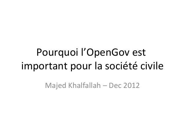 Pourquoi l'OpenGov estimportant pour la société civile     Majed Khalfallah – Dec 2012