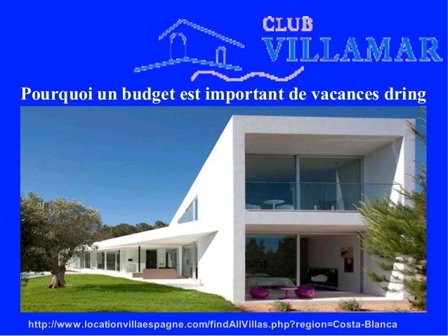 Pourquoi un budget est important de vacances dring http://www.locationvillaespagne.com/findAllVillas.php?region=Costa-Blan...