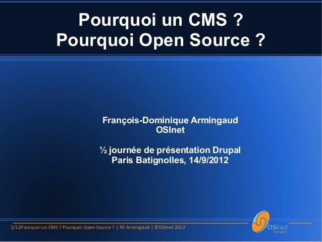 Pourquoi un CMS ?                   Pourquoi Open Source ?                                      François-Dominique Arminga...