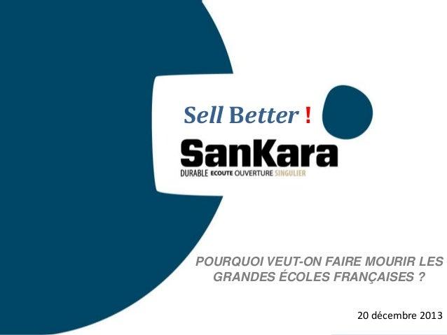 Sell Better !  POURQUOI VEUT-ON FAIRE MOURIR LES GRANDES ÉCOLES FRANÇAISES ? 1  1 20 décembre 2013