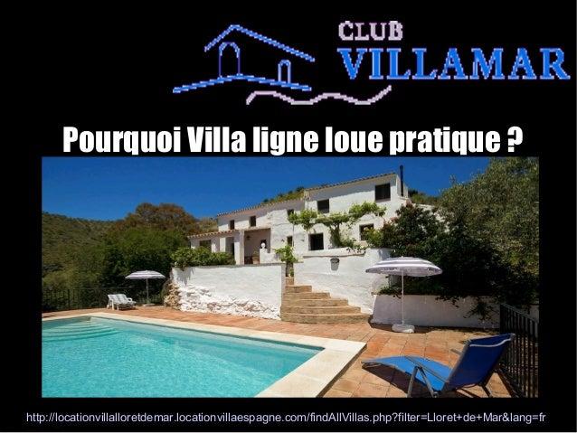 Pourquoi Villa ligne loue pratique ? http://locationvillalloretdemar.locationvillaespagne.com/findAllVillas.php?filter=Llo...