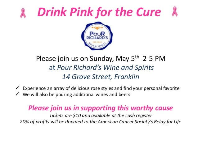 Drink Pink for the CurePlease join us on Sunday, May 5th 2-5 PMat Pour Richard's Wine and Spirits14 Grove Street, Franklin...