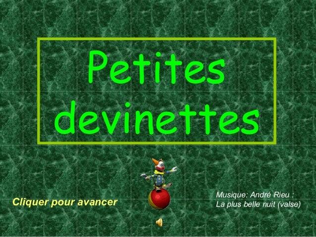 Petites devinettes Cliquer pour avancer Musique: André Rieu : La plus belle nuit (valse)
