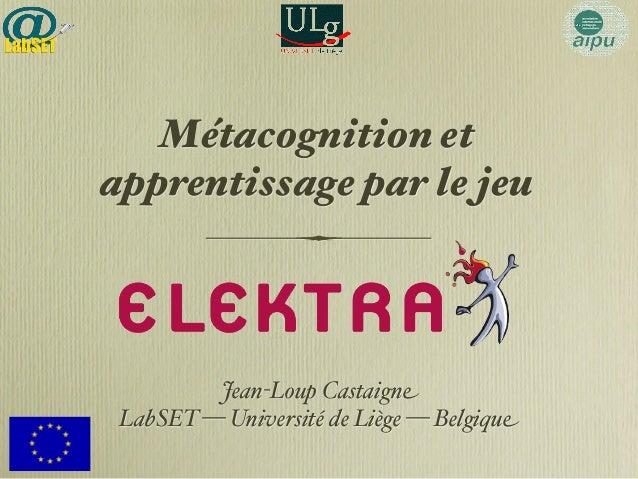 Métacognition et  apprentissage par le jeu  Jean-Loup Castaigne  LabSET — Université de Liège — Belgique