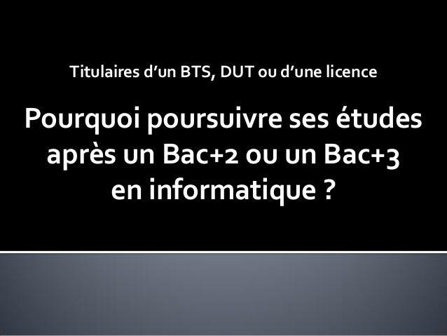 Titulaires d'un BTS, DUT ou d'une licencePourquoi poursuivre ses études après un Bac+2 ou un Bac+3      en informatique ?