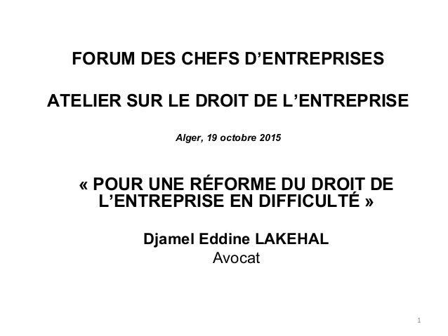 FORUM DES CHEFS D'ENTREPRISES ATELIER SUR LE DROIT DE L'ENTREPRISE Alger, 19 octobre 2015 « POUR UNE RÉFORME DU DROIT DE L...