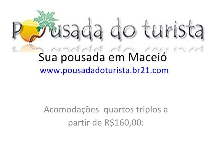 Sua pousada em Maceió  www.pousadadoturista.br21.com Acomodações  quartos triplos a partir de R$160,00: