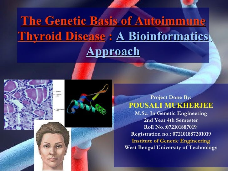 The Genetic Basis of Autoimmune Thyroid Disease  :  A Bioinformatics  Approach Project Done By: POUSALI MUKHERJEE M.Sc. In...