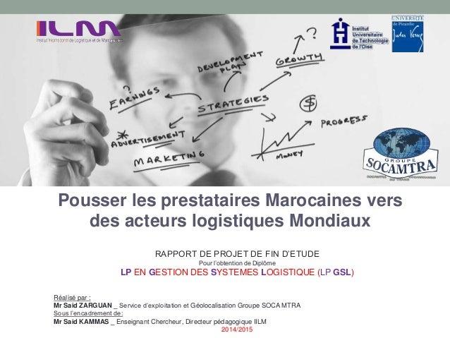 MRP Pousser les prestataires Marocaines vers des acteurs logistiques Mondiaux RAPPORT DE PROJET DE FIN D'ETUDE Pour l'obte...