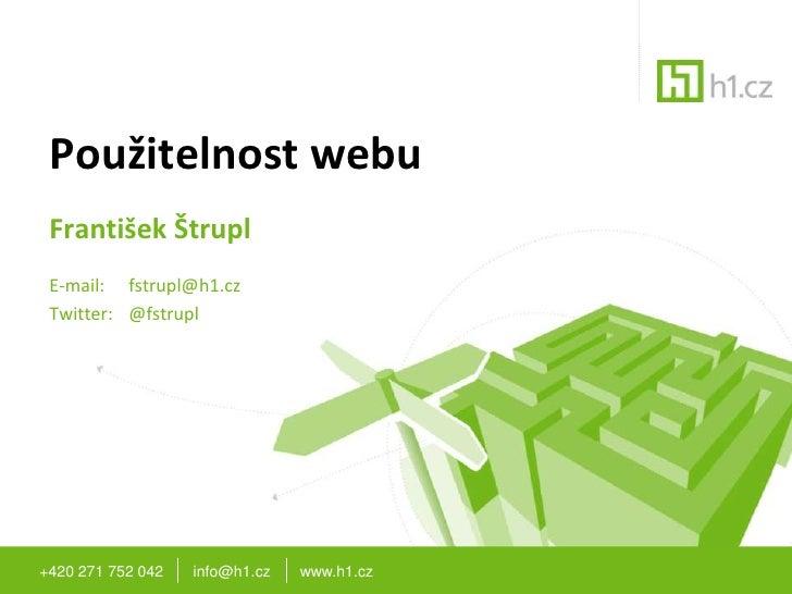 +420 271 752 042       info@h1.cz       www.h1.cz<br />Použitelnost webu<br />František ŠtruplE-mail: fstrupl@h1.cz<br />...