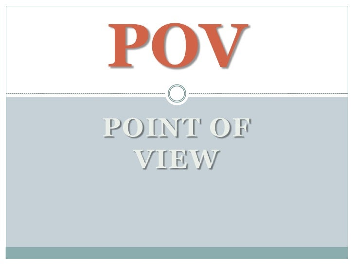 Point of view<br />POV<br />