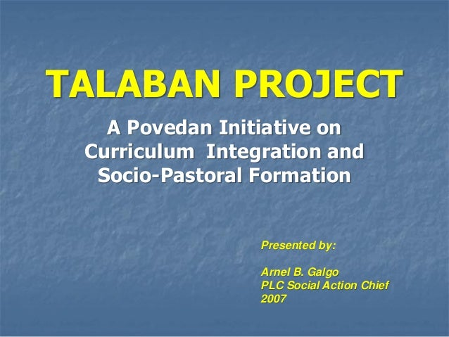 TALABAN PROJECT   A Povedan Initiative on Curriculum Integration and  Socio-Pastoral Formation                 Presented b...