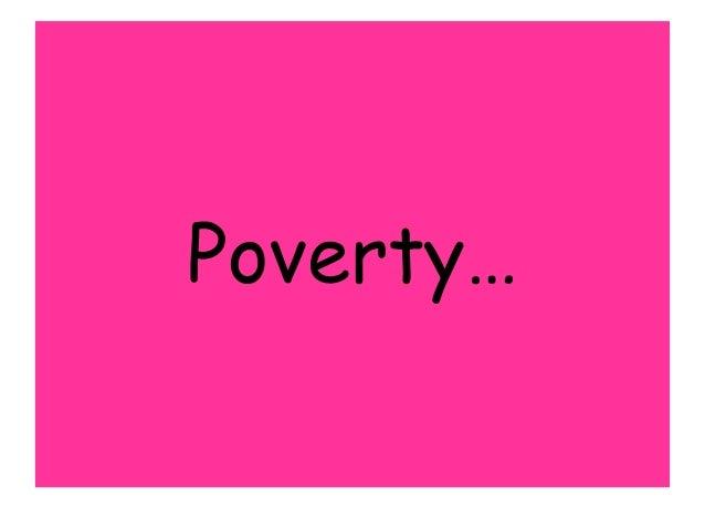 Poverty…
