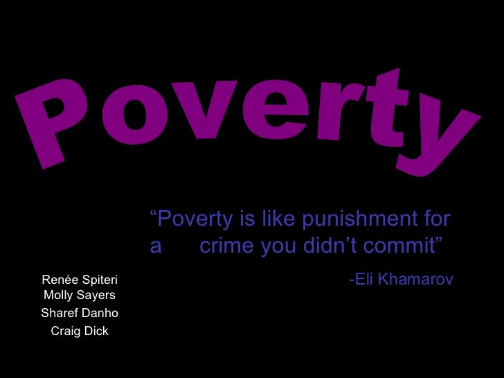 "Renée Spiteri Molly Sayers Sharef Danho Craig Dick Poverty "" Poverty is like punishment for a  crime you didn't commit"" -E..."