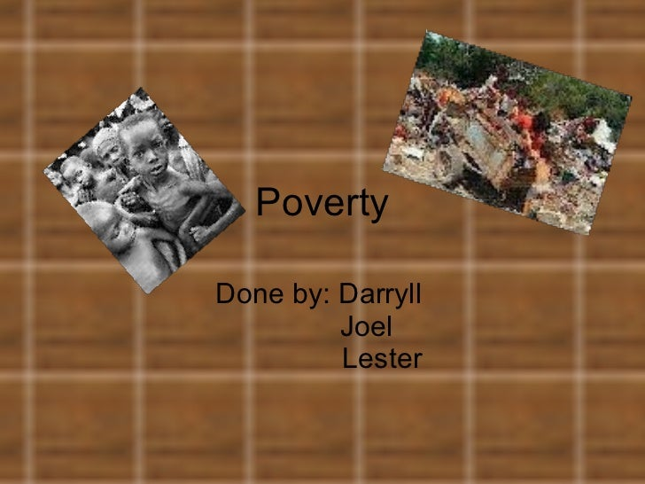 Poverty Done by: Darryll    Joel   Lester